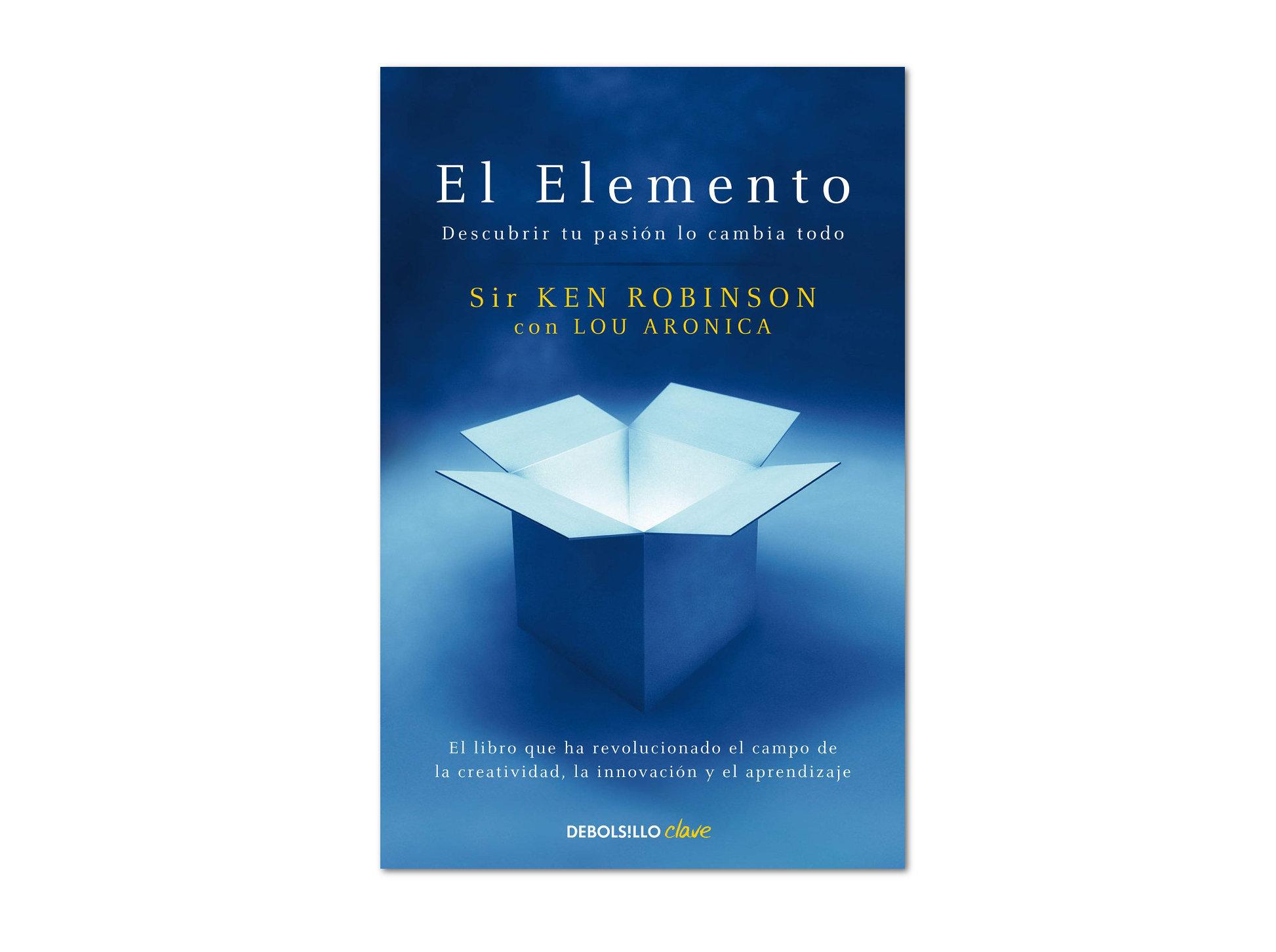 El Elemento, de Ken Robinson. El libro que te ayuda a encontrar tu pasión