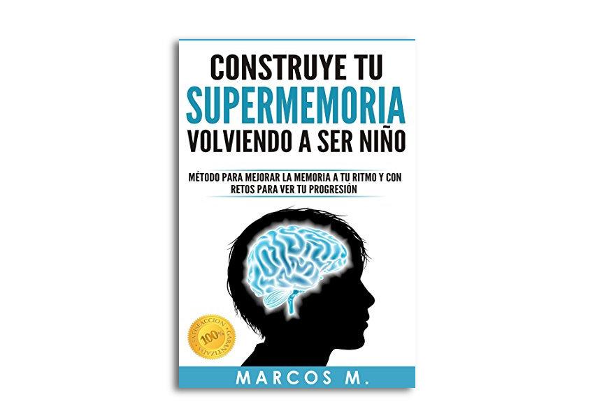 construye tu supermemoria volviendo a ser un niño marcos mugica método para mejorar la memoria a tu ritmo y con retos para ver tu progresión