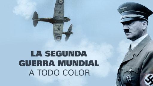 documentales de netflix la segunda guerra mundial a todo color