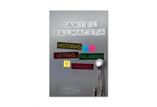 Daniel Balmaceda - Historias de Letras, Palabras y Frases
